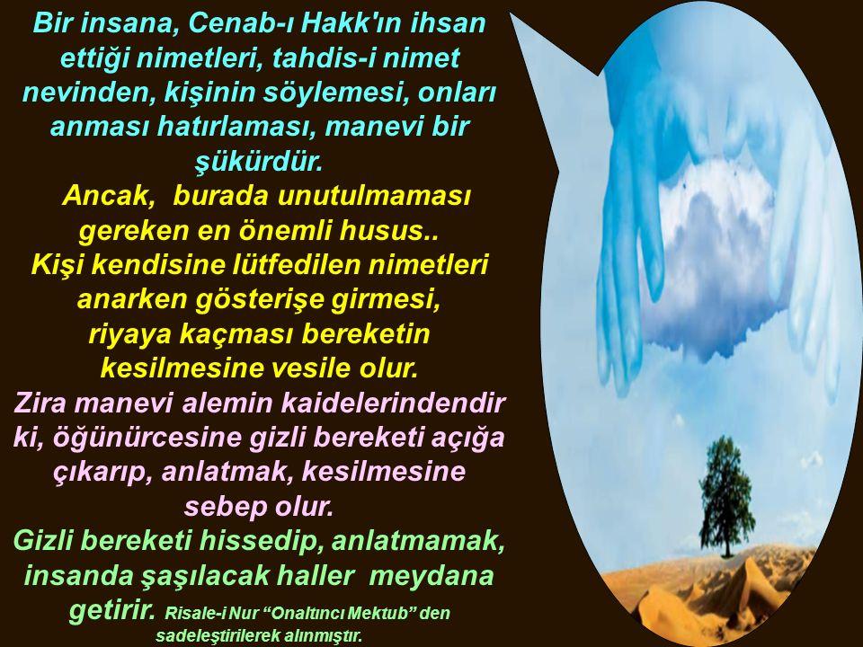 Bir insana, Cenab-ı Hakk'ın ihsan ettiği nimetleri, tahdis-i nimet nevinden, kişinin söylemesi, onları anması hatırlaması, manevi bir şükürdür. Ancak,