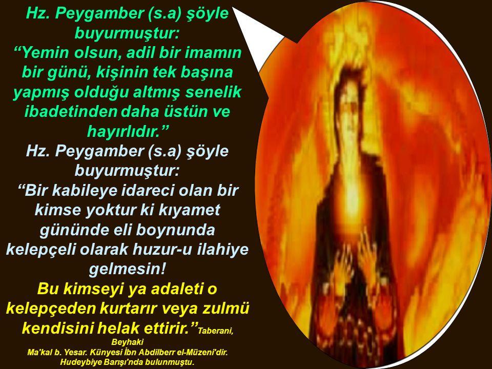 """Hz. Peygamber (s.a) şöyle buyurmuştur: """"Yemin olsun, adil bir imamın bir günü, kişinin tek başına yapmış olduğu altmış senelik ibadetinden daha üstün"""