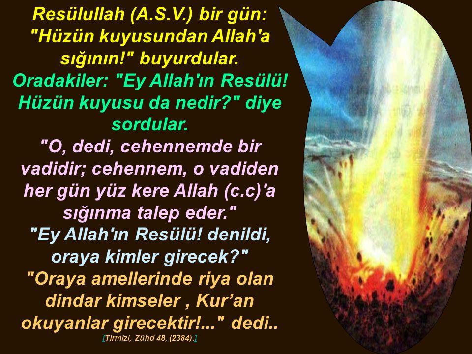 Resülullah (A.S.V.) bir gün: Hüzün kuyusundan Allah a sığının! buyurdular.