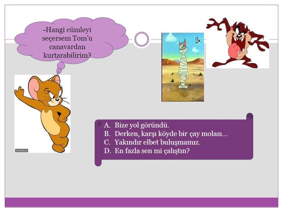 -Hangi cümleyi seçersem Tom'u canavardan kurtarabilirim.