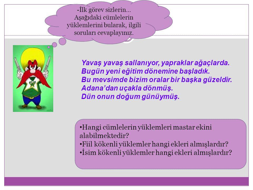 -İlk görev sizlerin… Aşağıdaki cümlelerin yüklemlerini bularak, ilgili soruları cevaplayınız.