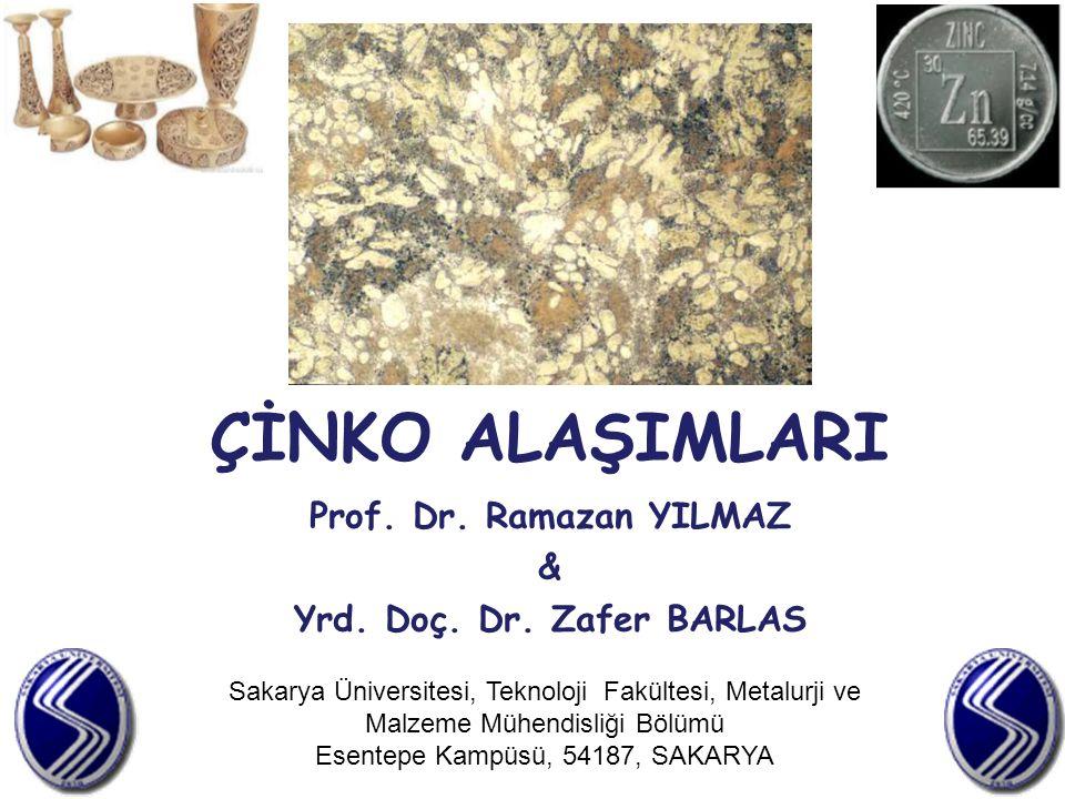 Sakarya Üniversitesi, Teknoloji Fakültesi, Metalurji ve Malzeme Mühendisliği Bölümü Esentepe Kampüsü, 54187, SAKARYA ÇİNKO ALAŞIMLARI Prof. Dr. Ramaza