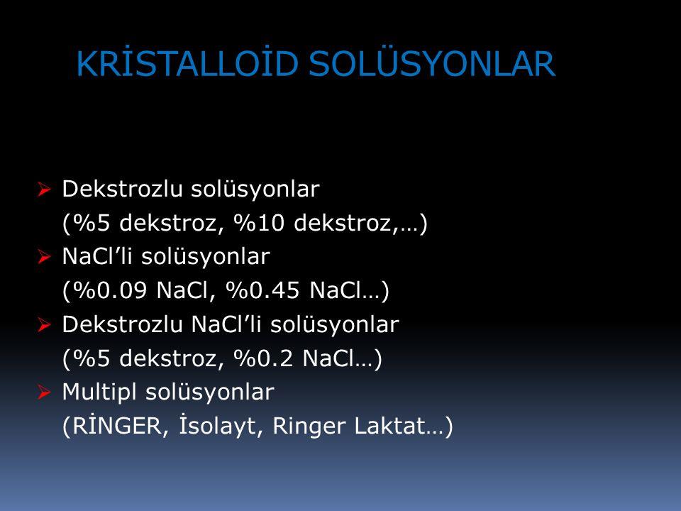 KRİSTALLOİD SOLÜSYONLAR  Dekstrozlu solüsyonlar (%5 dekstroz, %10 dekstroz,…)  NaCl'li solüsyonlar (%0.09 NaCl, %0.45 NaCl…)  Dekstrozlu NaCl'li solüsyonlar (%5 dekstroz, %0.2 NaCl…)  Multipl solüsyonlar (RİNGER, İsolayt, Ringer Laktat…)