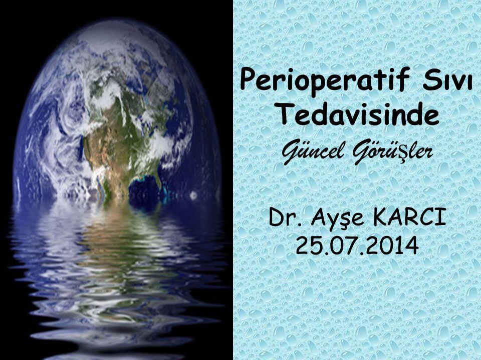 Perioperatif Sıvı Tedavisinde Güncel Görü ş ler Dr. Ayşe KARCI 25.07.2014