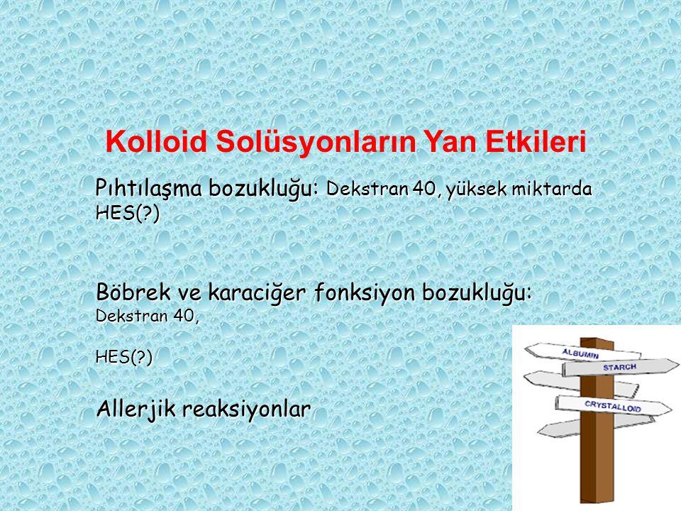 Kolloid Solüsyonların Yan Etkileri Pıhtılaşma bozukluğu: Dekstran 40, yüksek miktarda HES(?) Böbrek ve karaciğer fonksiyon bozukluğu: Dekstran 40, HES