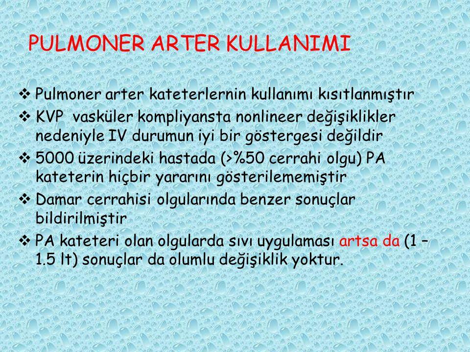 PULMONER ARTER KULLANIMI  Pulmoner arter kateterlernin kullanımı kısıtlanmıştır  KVP vasküler kompliyansta nonlineer değişiklikler nedeniyle IV duru