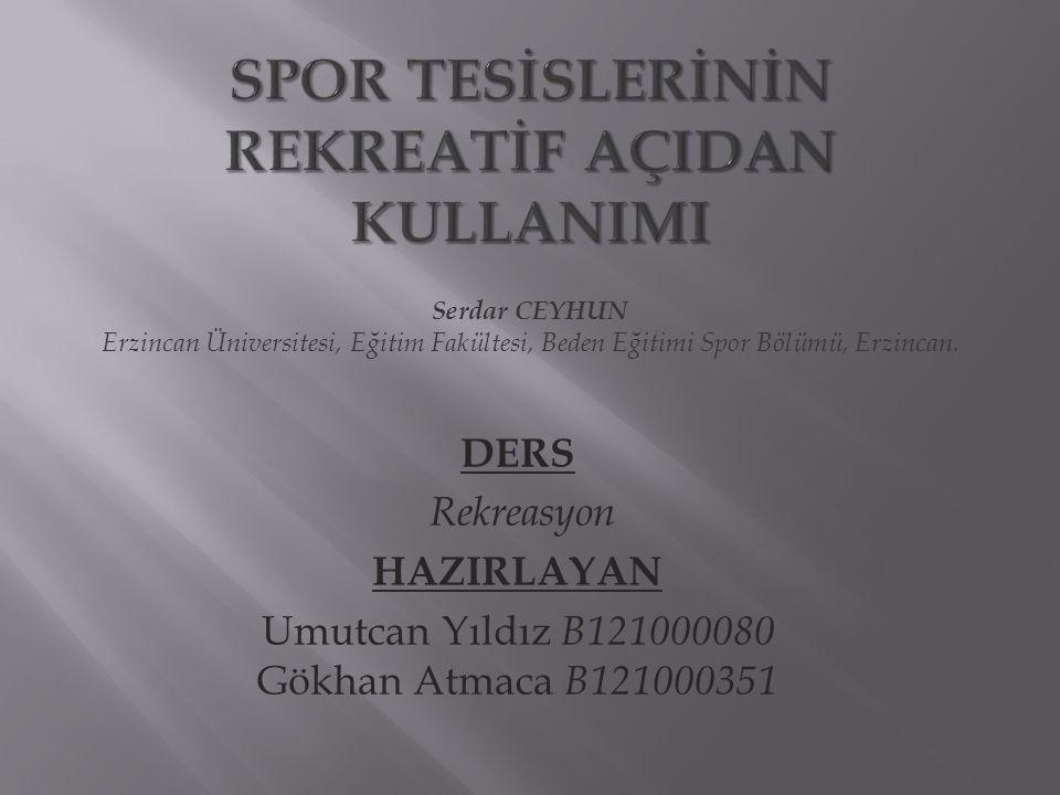 DERS Rekreasyon HAZIRLAYAN Umutcan Yıldız B121000080 Gökhan Atmaca B121000351 Serdar CEYHUN Erzincan Üniversitesi, Eğitim Fakültesi, Beden Eğitimi Spor Bölümü, Erzincan.