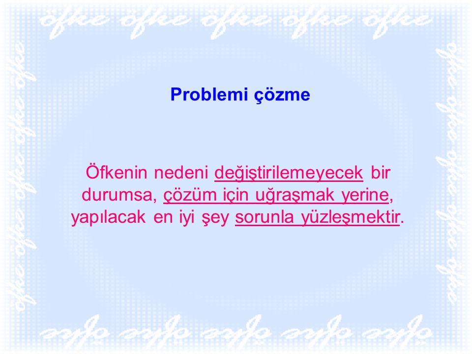 Problemi çözme Öfkenin nedeni değiştirilemeyecek bir durumsa, çözüm için uğraşmak yerine, yapılacak en iyi şey sorunla yüzleşmektir.