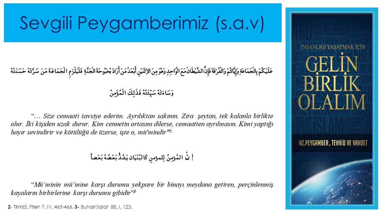 Sevgili Peygamberimiz (s.a.v) 2 - Tirmizî, Fiten 7. IV, 465-466. 3- Buhari Salat 88, I, 123.