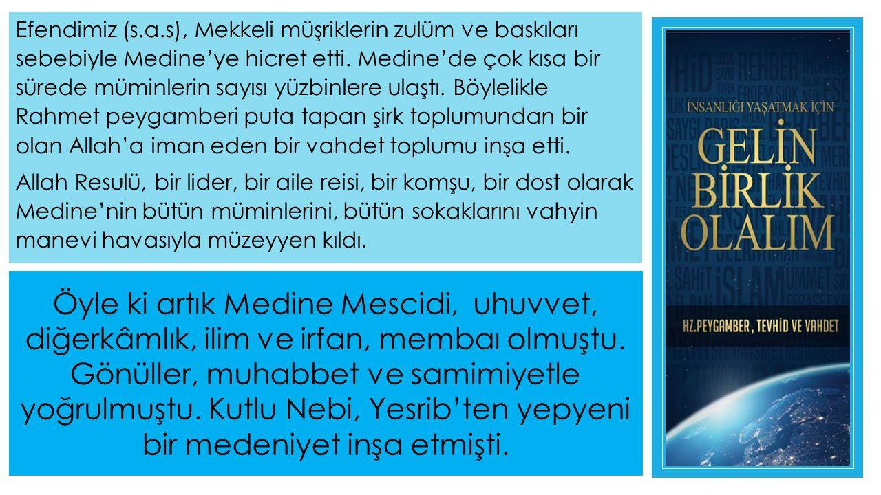 Öyle ki artık Medine Mescidi, uhuvvet, diğerkâmlık, ilim ve irfan, membaı olmuştu.