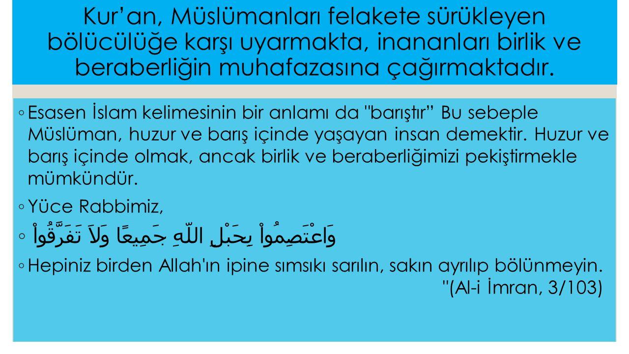 Kur'an, Müslümanları felakete sürükleyen bölücülüğe karşı uyarmakta, inananları birlik ve beraberliğin muhafazasına çağırmaktadır.