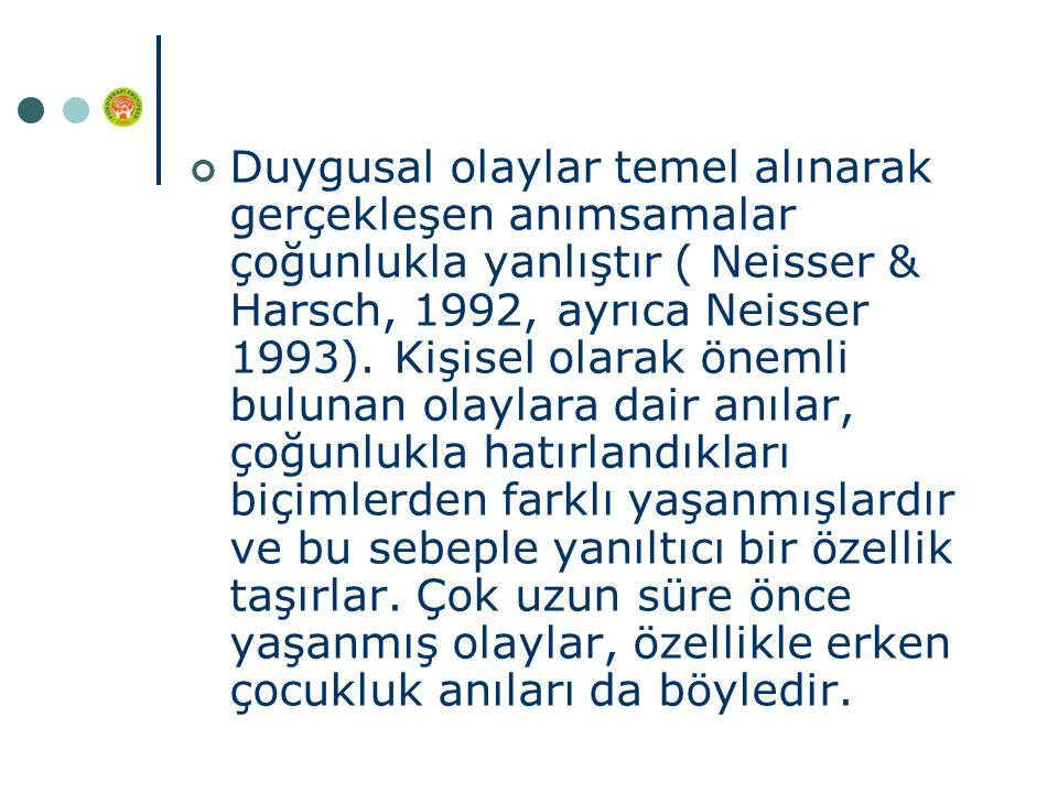Duygusal olaylar temel alınarak gerçekleşen anımsamalar çoğunlukla yanlıştır ( Neisser & Harsch, 1992, ayrıca Neisser 1993).
