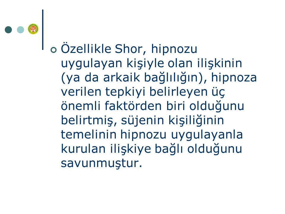 Özellikle Shor, hipnozu uygulayan kişiyle olan ilişkinin (ya da arkaik bağlılığın), hipnoza verilen tepkiyi belirleyen üç önemli faktörden biri olduğu
