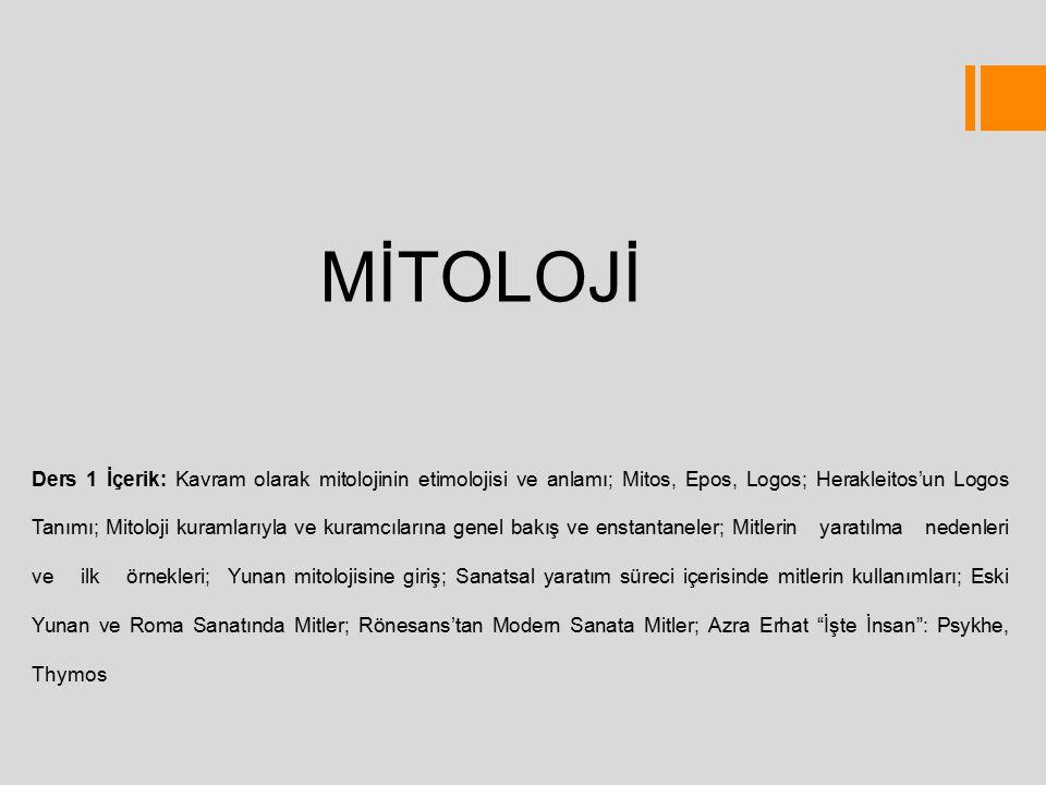 MİTOLOJİ Ders 1 İçerik: Kavram olarak mitolojinin etimolojisi ve anlamı; Mitos, Epos, Logos; Herakleitos'un Logos Tanımı; Mitoloji kuramlarıyla ve kur