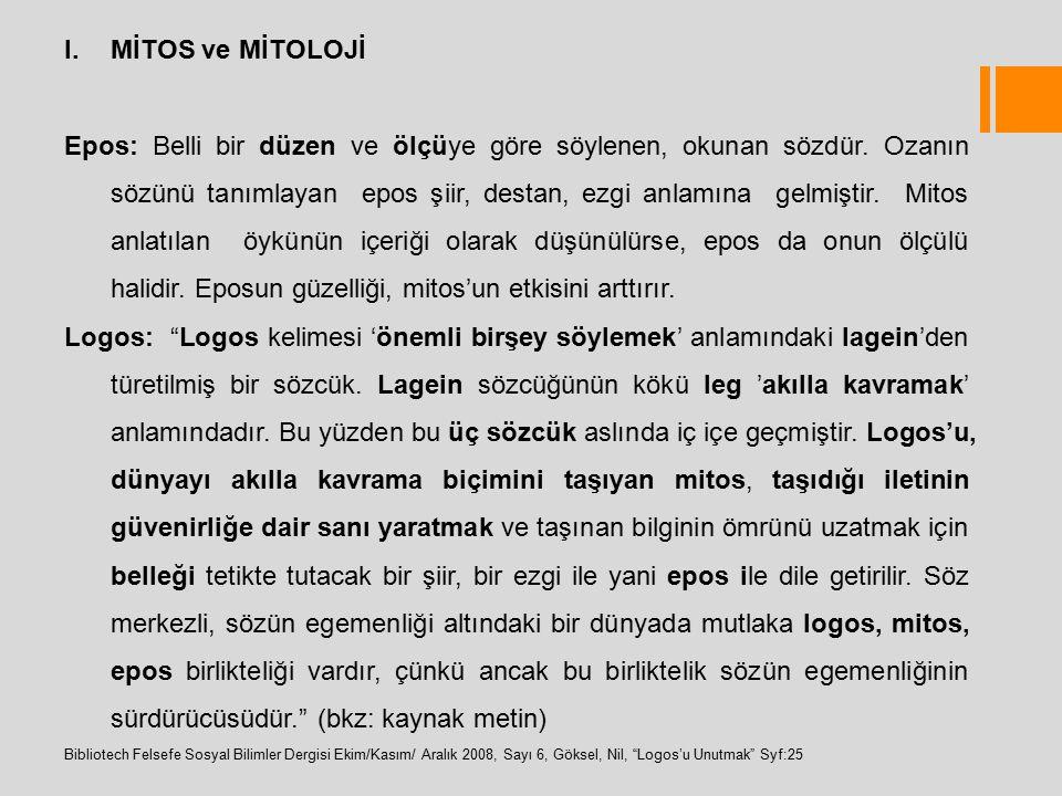I.MİTOS ve MİTOLOJİ Epos: Belli bir düzen ve ölçüye göre söylenen, okunan sözdür. Ozanın sözünü tanımlayan epos şiir, destan, ezgi anlamına gelmiştir.
