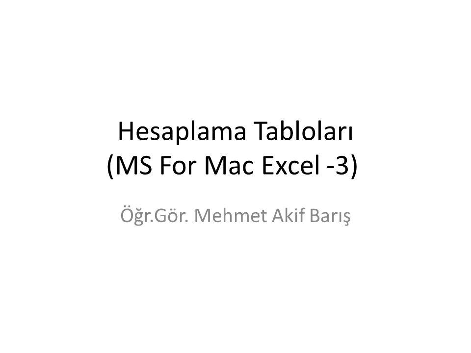 Hesaplama Tabloları (MS For Mac Excel -3) Öğr.Gör. Mehmet Akif Barış
