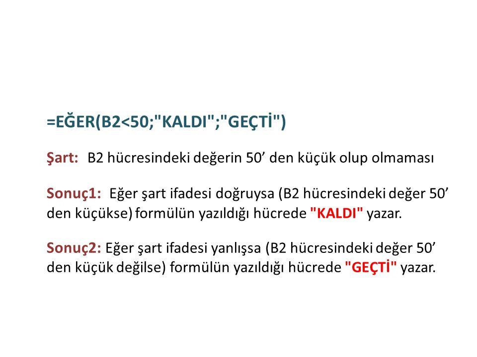 Formüller =EĞER(B2<50;