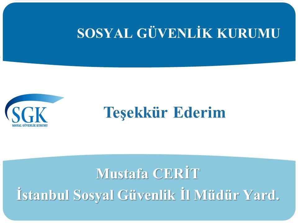 9/28 SOSYAL GÜVENLİK KURUMU Mustafa CERİT İstanbul Sosyal Güvenlik İl Müdür Yard. Teşekkür Ederim