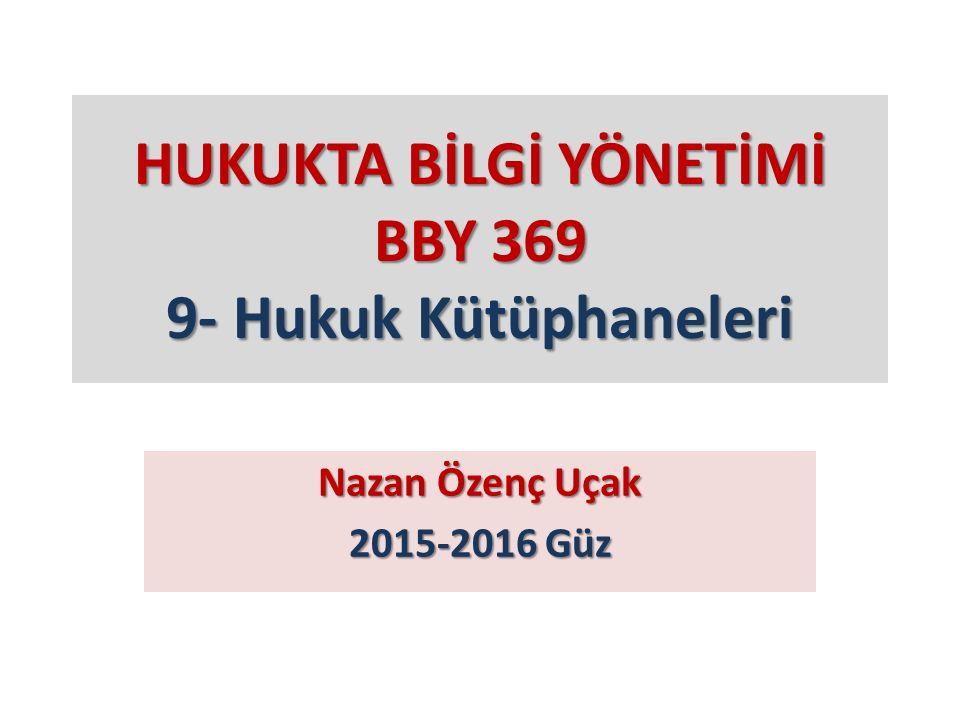 HUKUKTA BİLGİ YÖNETİMİ BBY 369 9- Hukuk Kütüphaneleri Nazan Özenç Uçak 2015-2016 Güz