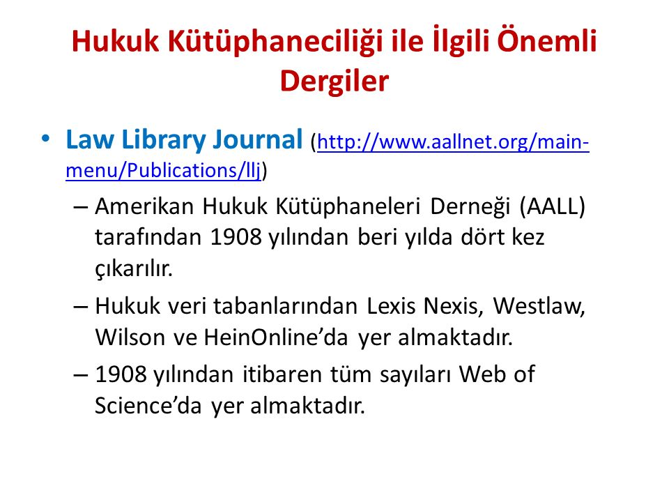 Hukuk Kütüphaneciliği ile İlgili Önemli Dergiler Law Library Journal (http://www.aallnet.org/main- menu/Publications/llj)http://www.aallnet.org/main-