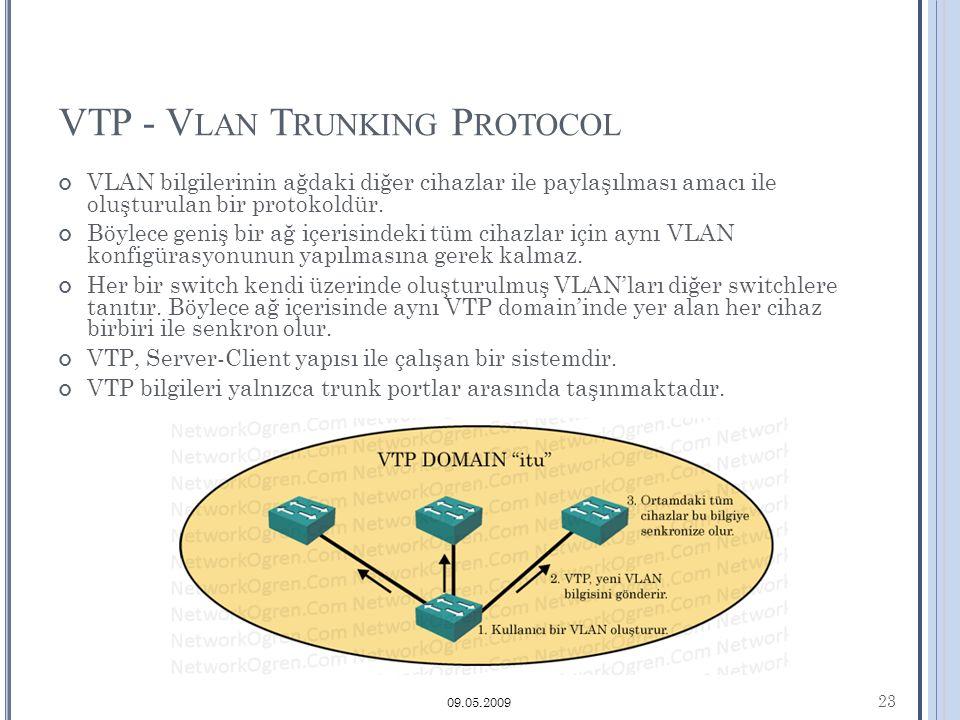 VTP - V LAN T RUNKING P ROTOCOL VLAN bilgilerinin ağdaki diğer cihazlar ile paylaşılması amacı ile oluşturulan bir protokoldür.