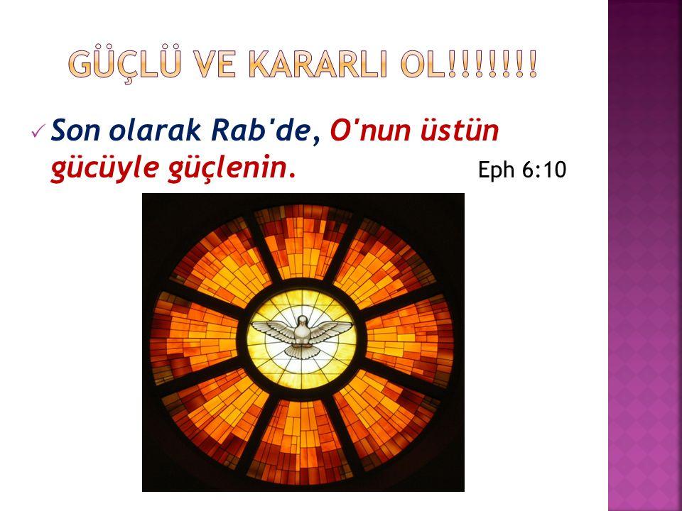  Son olarak Rab'de, O'nun üstün gücüyle güçlenin. Eph 6:10