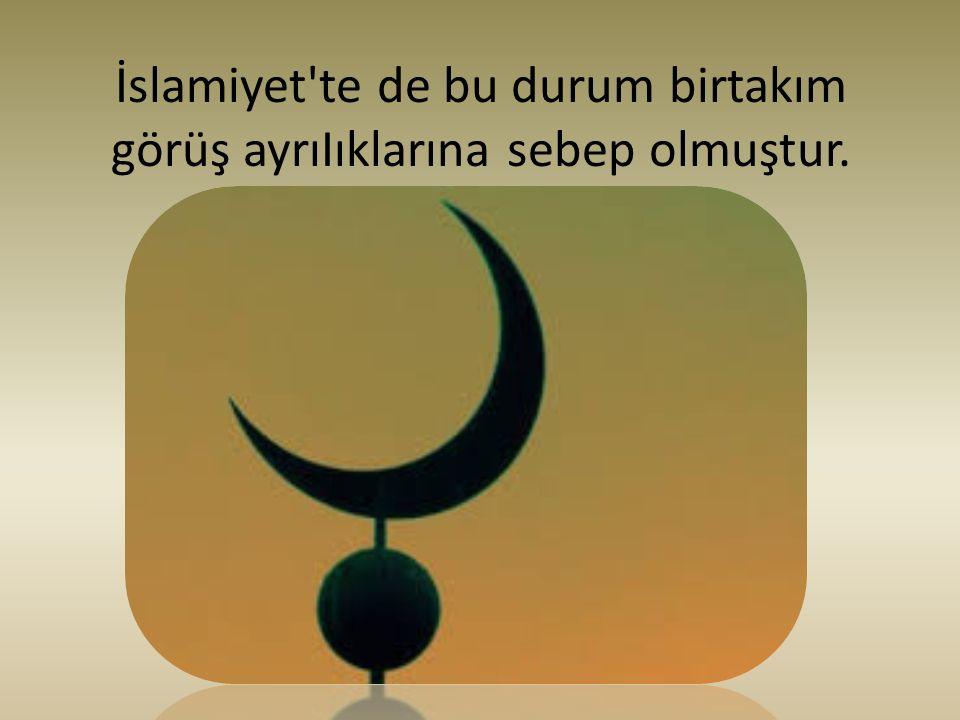 İslamiyet'te de bu durum birtakım görüş ayrıIıklarına sebep olmuştur.