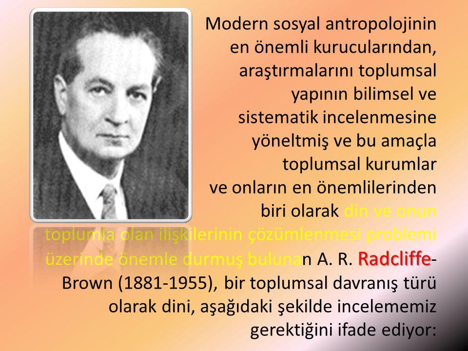 Radcliffe Modern sosyal antropolojinin en önemli kurucularından, araştırmalarını toplumsal yapının bilimsel ve sistematik incelenmesine yöneltmiş ve b