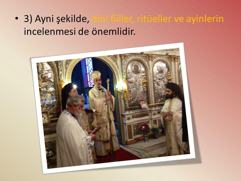 3) Ayni şekilde, dini fiiller, ritüeller ve ayinlerin incelenmesi de önemlidir.