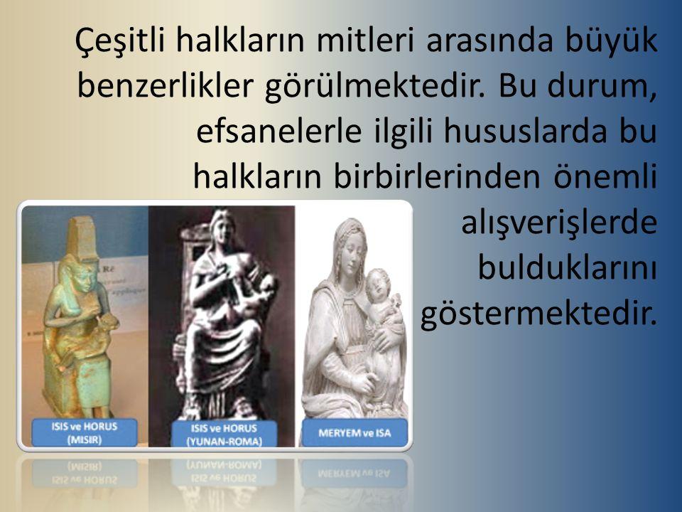 Çeşitli halkların mitleri arasında büyük benzerlikler görülmektedir. Bu durum, efsanelerle ilgili hususlarda bu halkların birbirlerinden önemli alışve