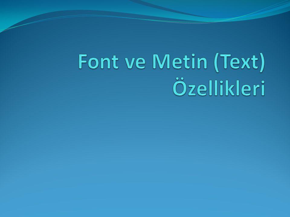 Font Özellikleri Font özellikleri web sayfamızdaki metinlerin font ailesini, boyutunu, kalınlık ayarlarını, büyük-küçük harf olmasını ve stilini değiştirmek için kullanılır.