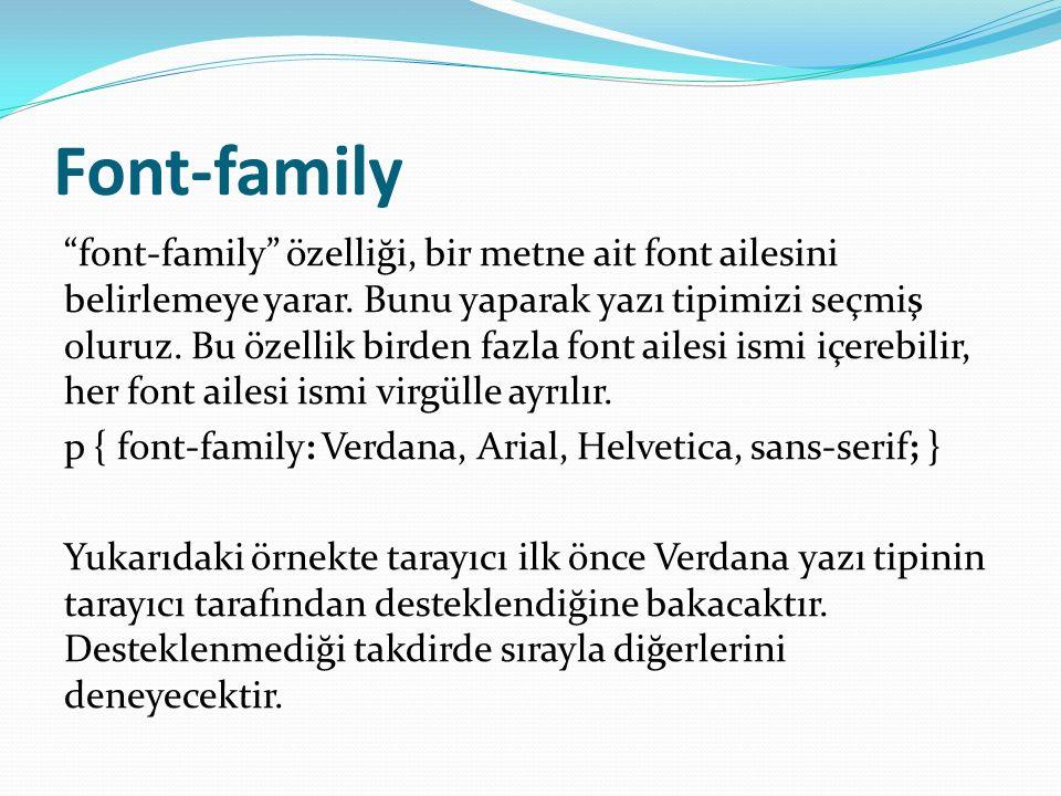 Font-family font-family özelliği, bir metne ait font ailesini belirlemeye yarar.