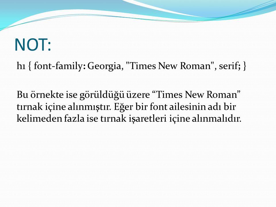 NOT: h1 { font-family: Georgia, Times New Roman , serif; } Bu örnekte ise görüldüğü üzere Times New Roman tırnak içine alınmıştır.