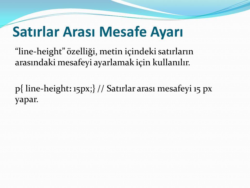 Font Kısaltma işlemini yaparken aşağıdaki söz dizimi kullanılır: font: font-style font-weight font-size/line-height font- family;
