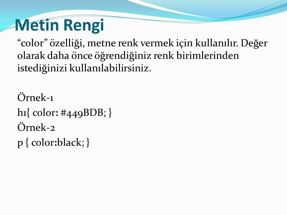 Metin Hizalama text-align özelliği, metinleri hizalama için kullanılır.