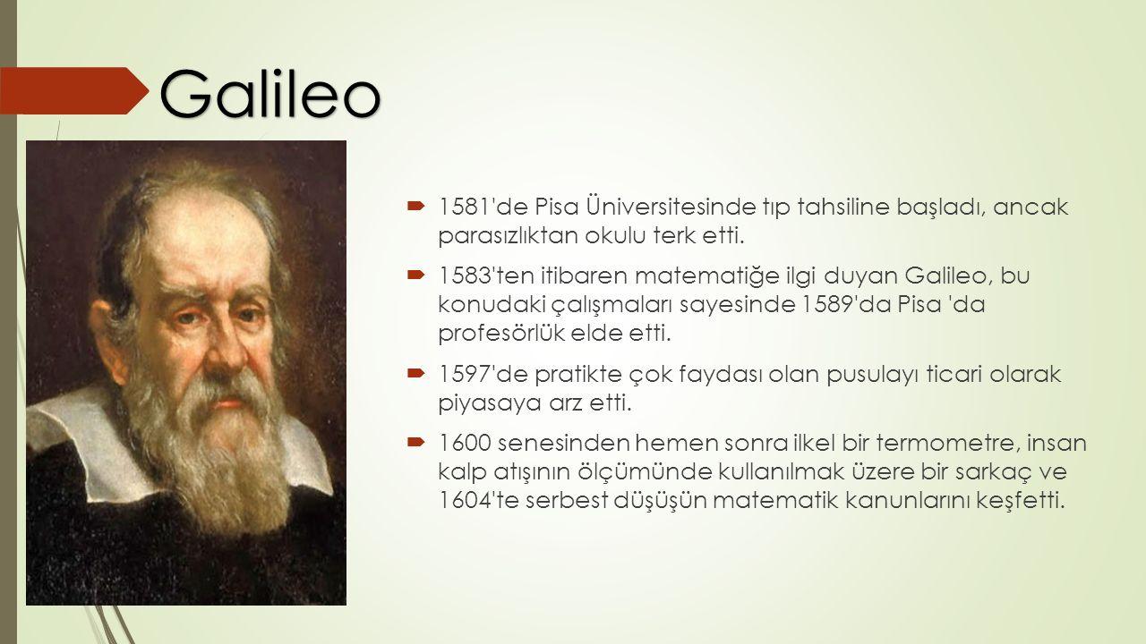  1581'de Pisa Üniversitesinde tıp tahsiline başladı, ancak parasızlıktan okulu terk etti.  1583'ten itibaren matematiğe ilgi duyan Galileo, bu konud