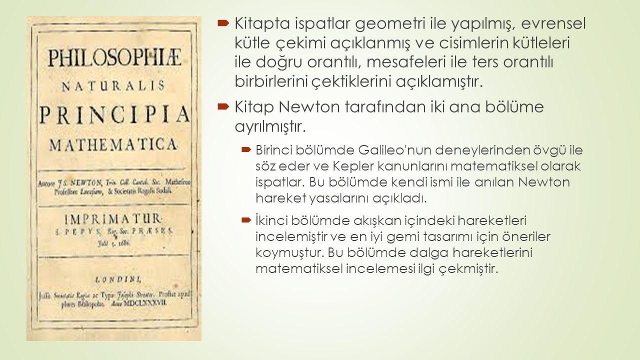  Kitapta ispatlar geometri ile yapılmış, evrensel kütle çekimi açıklanmış ve cisimlerin kütleleri ile doğru orantılı, mesafeleri ile ters orantılı birbirlerini çektiklerini açıklamıştır.