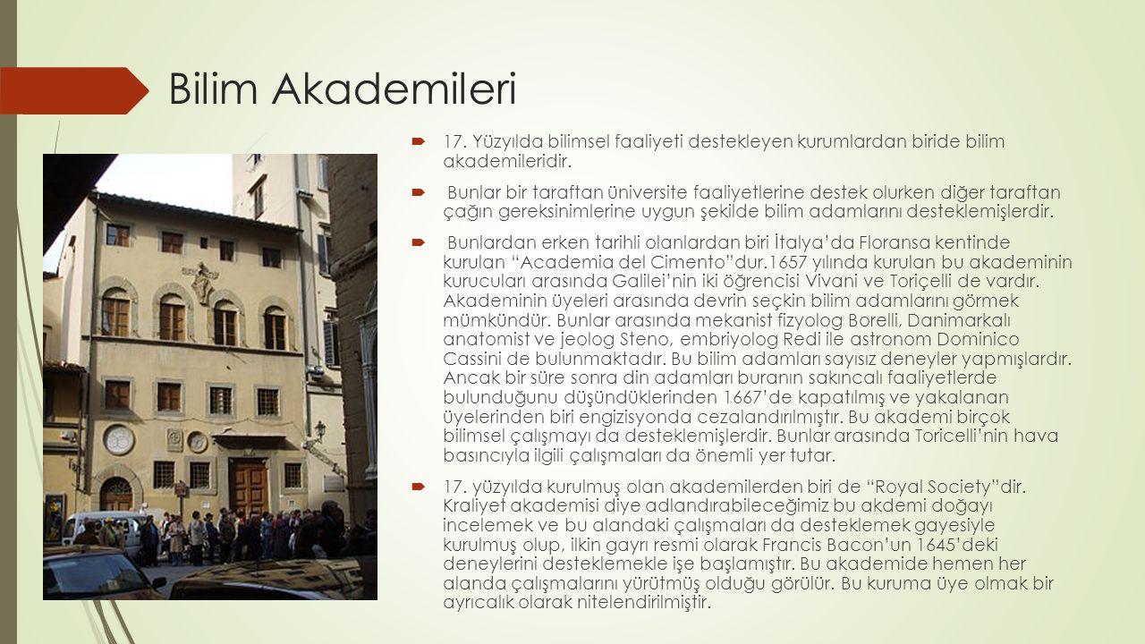  17. Yüzyılda bilimsel faaliyeti destekleyen kurumlardan biride bilim akademileridir.