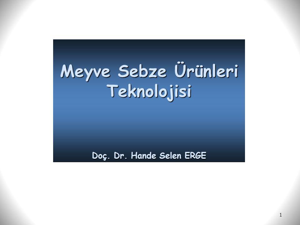 1 Meyve Sebze Ürünleri Teknolojisi Doç. Dr. Hande Selen ERGE