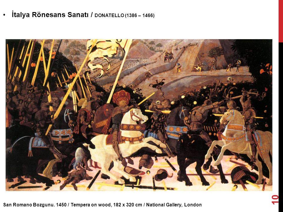 San Romano Bozgunu. 1450 / Tempera on wood, 182 x 320 cm / National Gallery, London İtalya Rönesans Sanatı / DONATELLO (1386 – 1466) 10