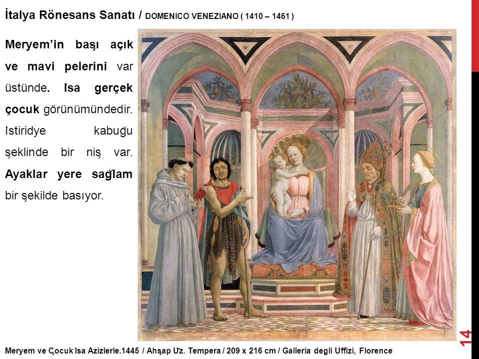 Meryem ve C ̧ ocuk I ̇ sa Azizlerle.1445 / Ahs ̧ ap U ̈ z. Tempera / 209 x 216 cm / Galleria degli Uffizi, Florence İtalya Rönesans Sanatı / DOMENICO