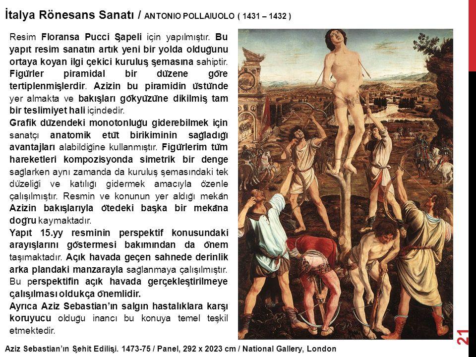Aziz Sebastian'ın S ̧ ehit Edilis ̧ i. 1473-75 / Panel, 292 x 2023 cm / National Gallery, London İtalya Rönesans Sanatı / ANTONIO POLLAIUOLO ( 1431 –