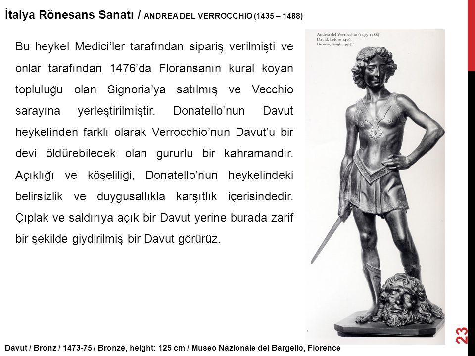 Davut / Bronz / 1473-75 / Bronze, height: 125 cm / Museo Nazionale del Bargello, Florence İtalya Rönesans Sanatı / ANDREA DEL VERROCCHIO (1435 – 1488)