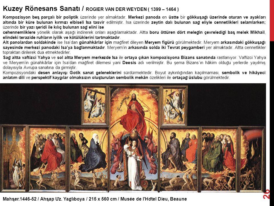 Mahs ̧ er.1446-52 / Ahs ̧ ap U ̈ z. Yag ̆ lıboya / 215 x 560 cm / Musée de l'Ho ̂ tel Dieu, Beaune Kuzey Rönesans Sanatı / ROGIER VAN DER WEYDEN ( 13