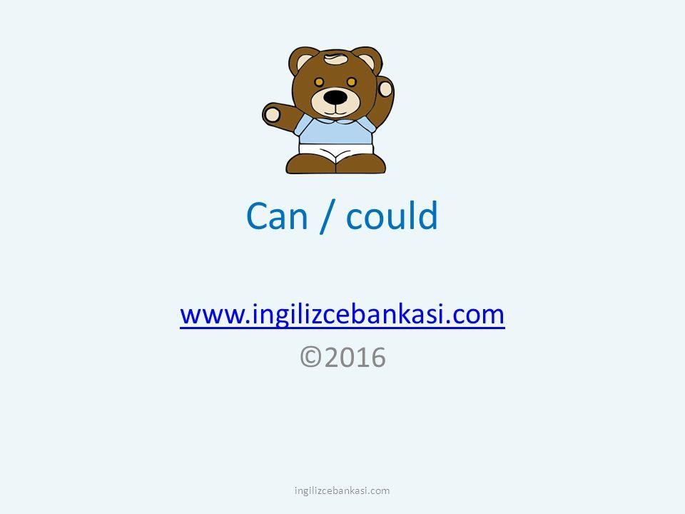 Can / could www.ingilizcebankasi.com ©2016 ingilizcebankasi.com