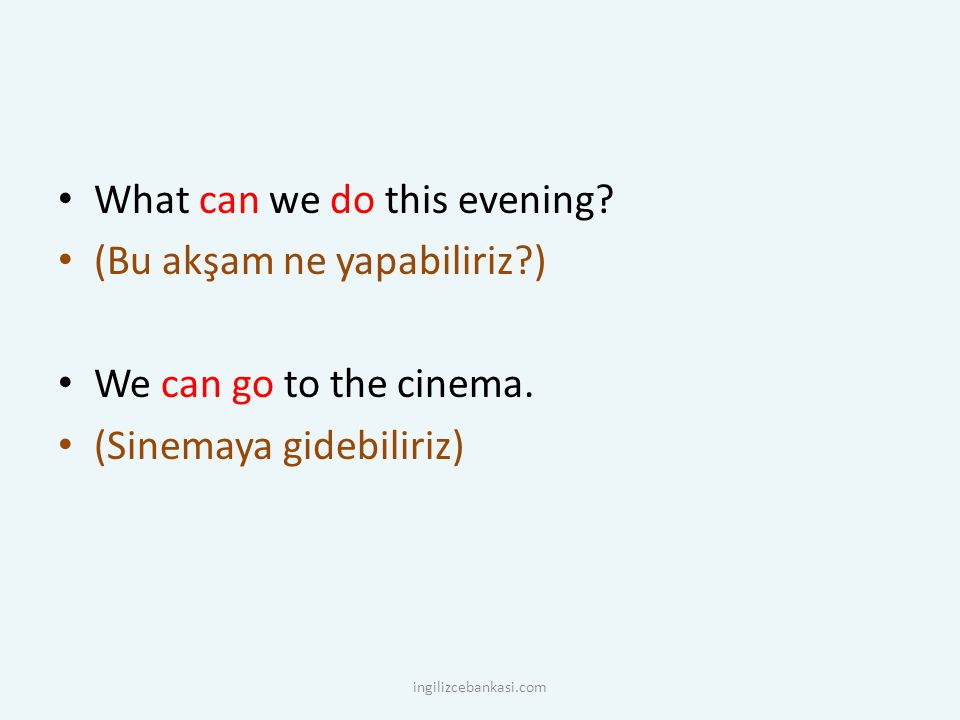 What can we do this evening? (Bu akşam ne yapabiliriz?) We can go to the cinema. (Sinemaya gidebiliriz) ingilizcebankasi.com