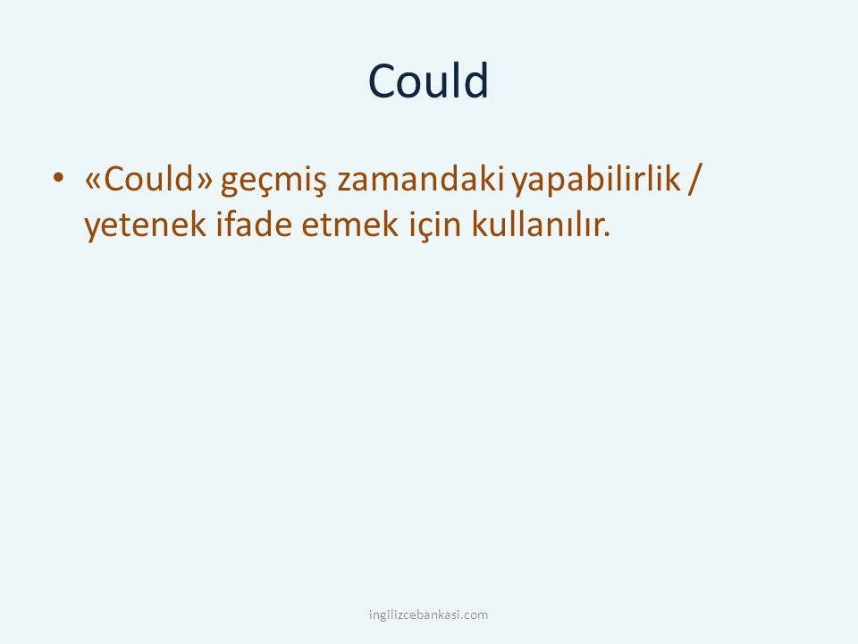 Could «Could» geçmiş zamandaki yapabilirlik / yetenek ifade etmek için kullanılır.