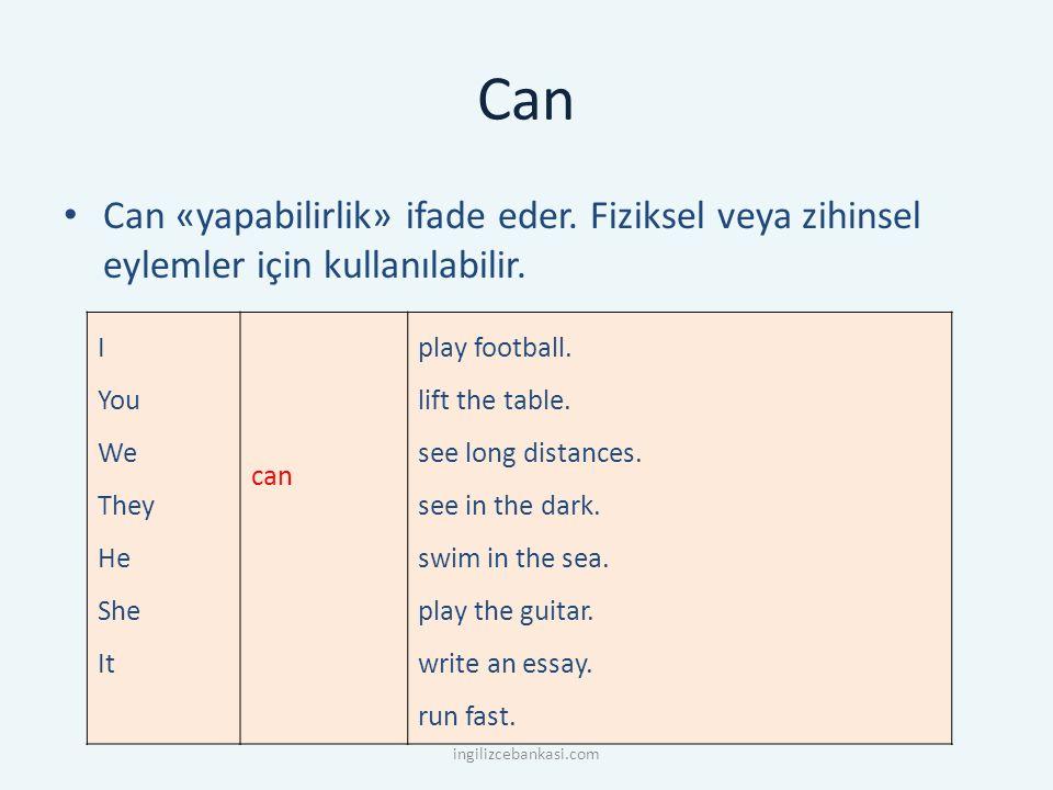Can Can «yapabilirlik» ifade eder. Fiziksel veya zihinsel eylemler için kullanılabilir.