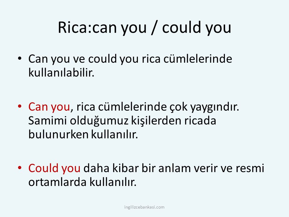 Rica:can you / could you Can you ve could you rica cümlelerinde kullanılabilir.