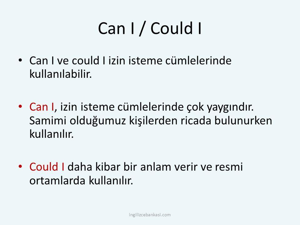 Can I / Could I Can I ve could I izin isteme cümlelerinde kullanılabilir.